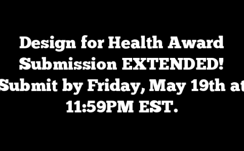 Design for Health Award Submission EXTENDED! Submit by Friday, May 19th at 11:59PM EST.