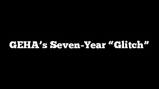 """GEHA's Seven-Year """"Glitch"""""""