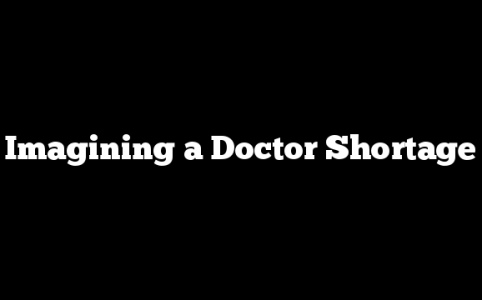 Imagining a Doctor Shortage