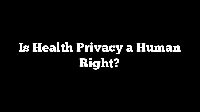 Is Health Privacy a Human Right?