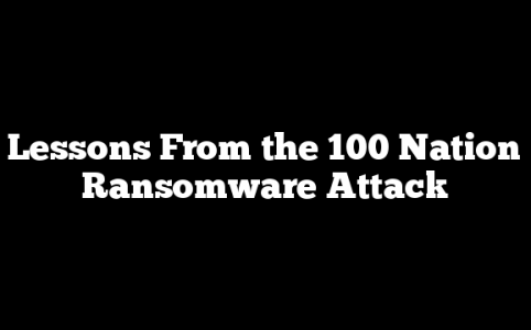 Lessons From the 100 Nation Ransomware Attack