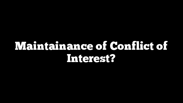 Maintainance of Conflict of Interest?