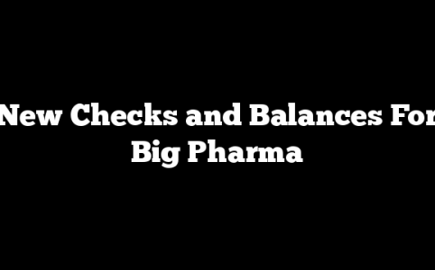 New Checks and Balances For Big Pharma