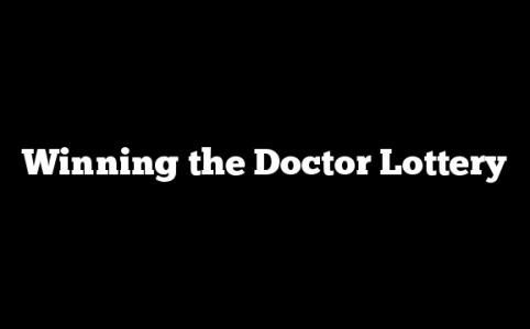 Winning the Doctor Lottery