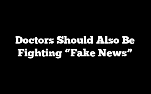 "Doctors Should Also Be Fighting ""Fake News"""