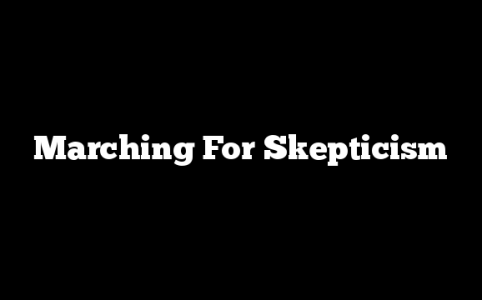Marching For Skepticism