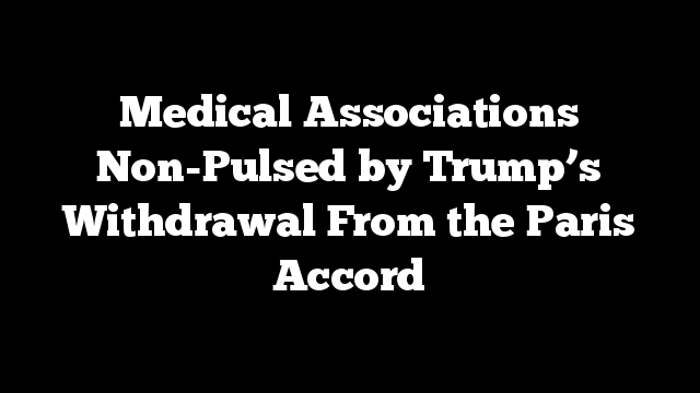Medical Associations Non-Pulsed by Trump's Withdrawal From the Paris Accord