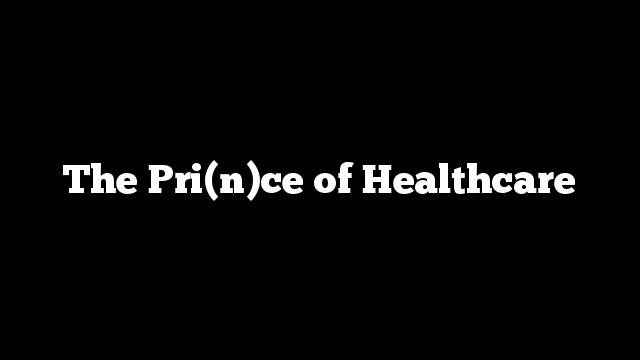 The Pri(n)ce of Healthcare