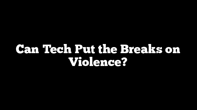 Can Tech Put the Breaks on Violence?