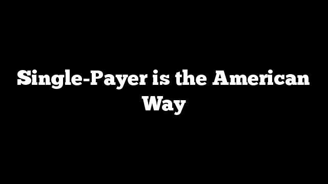 Single-Payer is the American Way
