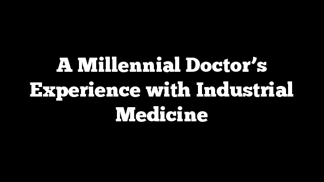 A Millennial Doctor's Experience with Industrial Medicine