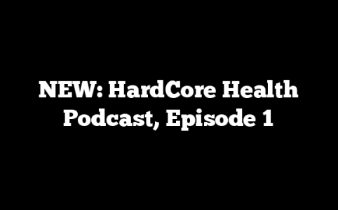 NEW: HardCore Health Podcast, Episode 1