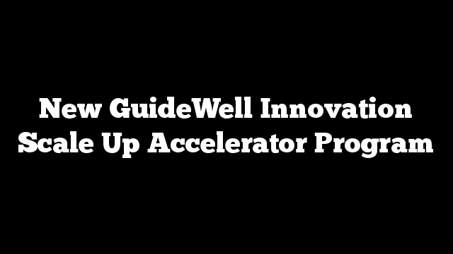 New GuideWell Innovation Scale Up Accelerator Program