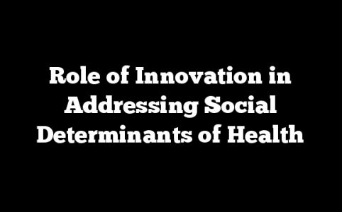 Role of Innovation in Addressing Social Determinants of Health