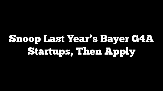 Snoop Last Year's Bayer G4A Startups, Then Apply
