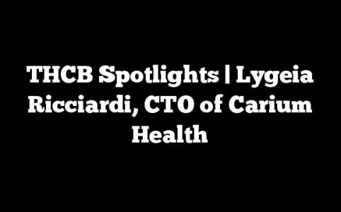 THCB Spotlights | Lygeia Ricciardi, CTO of Carium Health