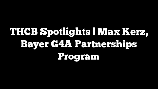 THCB Spotlights | Max Kerz, Bayer G4A Partnerships Program