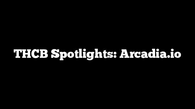 THCB Spotlights: Arcadia.io