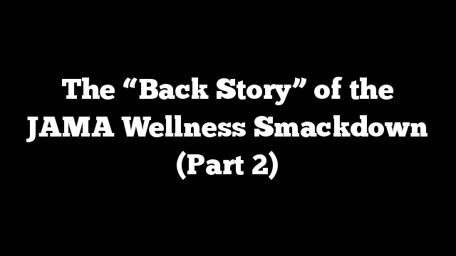"""The """"Back Story"""" of the JAMA Wellness Smackdown (Part 2)"""