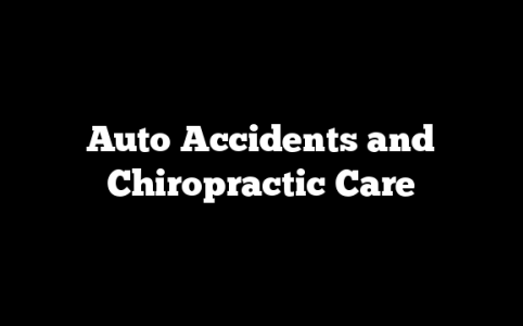 Auto Accidents and Chiropractic Care