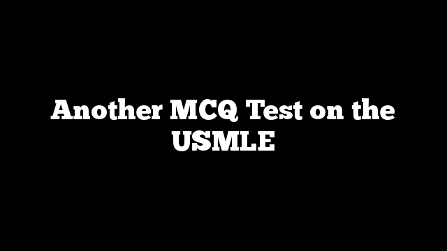 Another MCQ Test on the USMLE