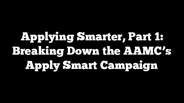 Applying Smarter, Part 1: Breaking Down the AAMC's Apply Smart Campaign