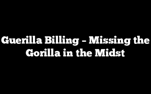 Guerilla Billing – Missing the Gorilla in the Midst