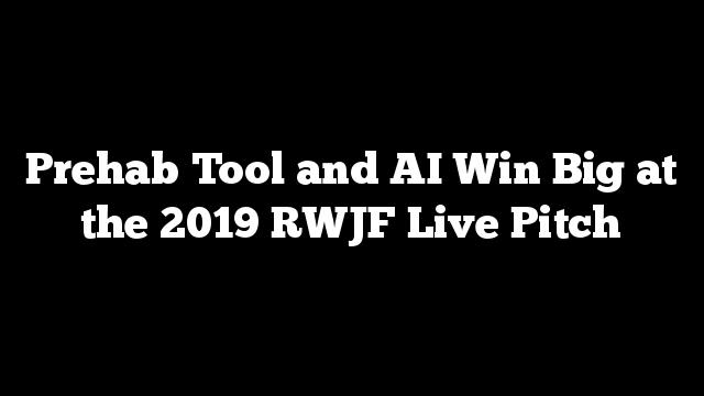 Prehab Tool and AI Win Big at the 2019 RWJF Live Pitch