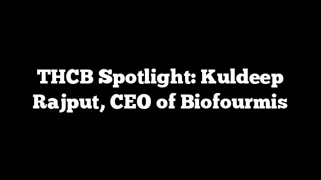 THCB Spotlight: Kuldeep Rajput, CEO of Biofourmis
