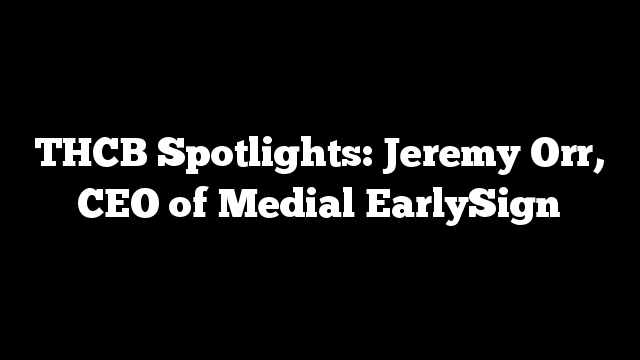 THCB Spotlights: Jeremy Orr, CEO of Medial EarlySign