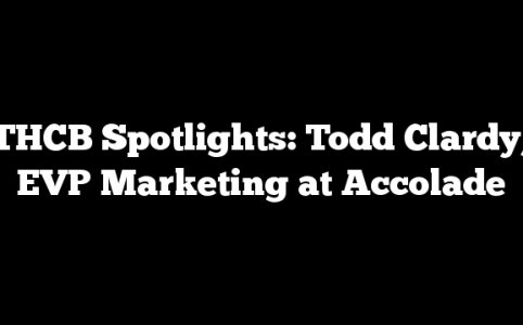 THCB Spotlights: Todd Clardy, EVP Marketing at Accolade