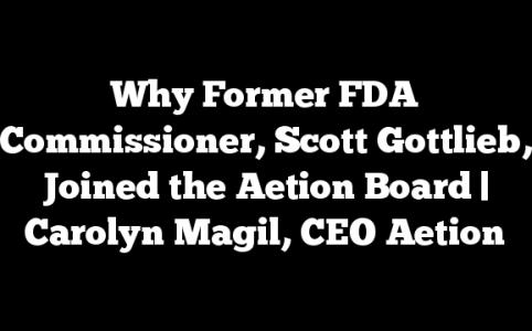 Why Former FDA Commissioner, Scott Gottlieb, Joined the Aetion Board | Carolyn Magil, CEO Aetion