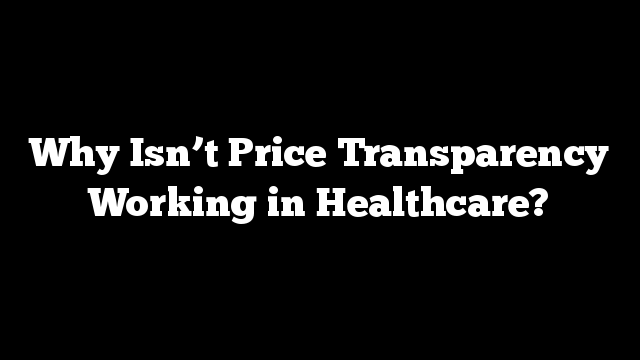 Why Isn't Price Transparency Working in Healthcare?