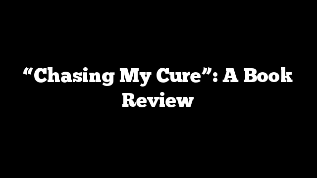 """Chasing My Cure"": A Book Review"