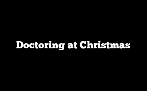 Doctoring at Christmas