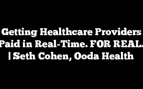 Getting Healthcare Providers Paid in Real-Time. FOR REAL. | Seth Cohen, Ooda Health