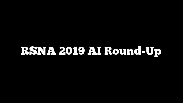 RSNA 2019 AI Round-Up