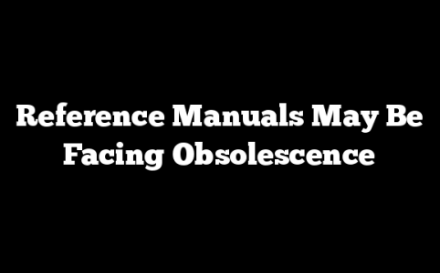 Reference Manuals May Be Facing Obsolescence