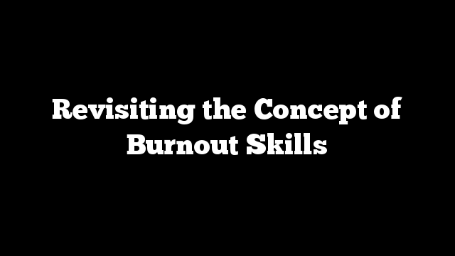 Revisiting the Concept of Burnout Skills