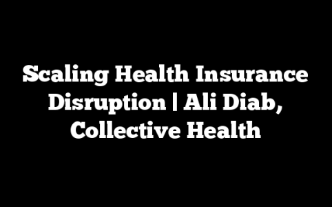 Scaling Health Insurance Disruption | Ali Diab, Collective Health