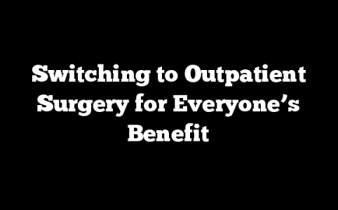Switching to Outpatient Surgery for Everyone's Benefit