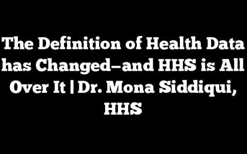 The Definition of Health Data has Changed—and HHS is All Over It | Dr. Mona Siddiqui, HHS