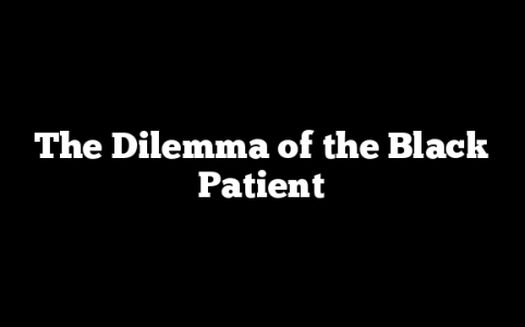 The Dilemma of the Black Patient