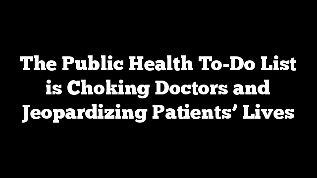 The Public Health To-Do List is Choking Doctors and Jeopardizing Patients' Lives