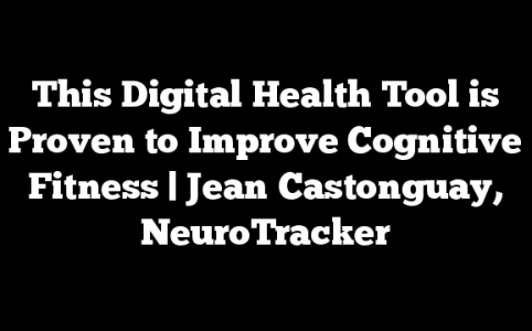 This Digital Health Tool is Proven to Improve Cognitive Fitness | Jean Castonguay, NeuroTracker