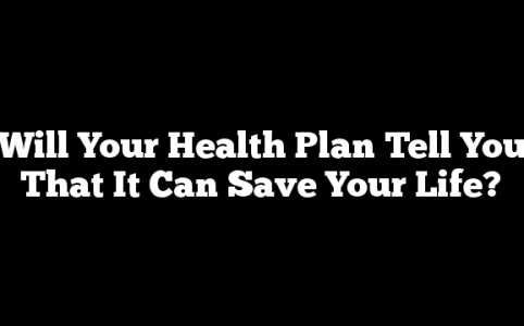 Will Your Health Plan Tell You That It Can Save Your Life?